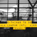 6-Things To Do While in Transit in Kuala Lumpur International Airport